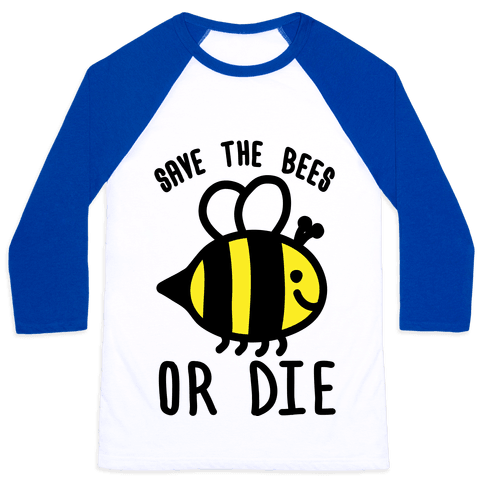 Save The Bees Or Die Baseball Tee