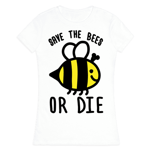 Save The Bees Or Die Womens T-Shirt