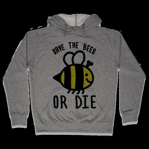 Save The Bees Or Die Hooded Sweatshirt
