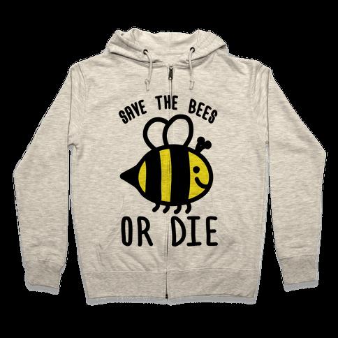 Save The Bees Or Die Zip Hoodie