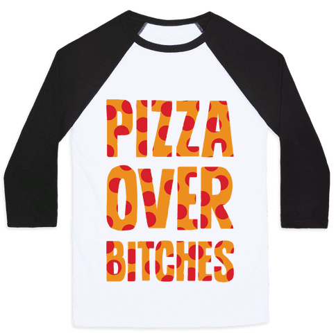 Pizza Over Bitches Baseball Tee