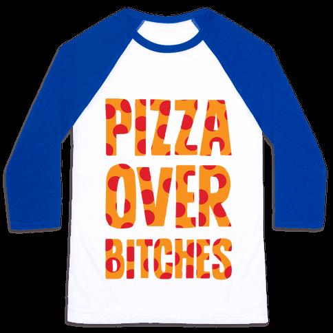 Pizza Over Bitches Baseball Tee