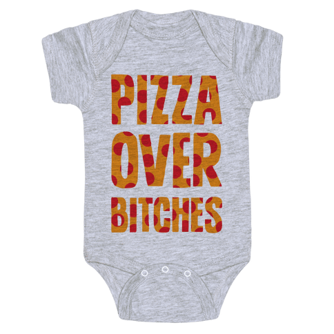 Pizza Over Bitches Baby Onesy