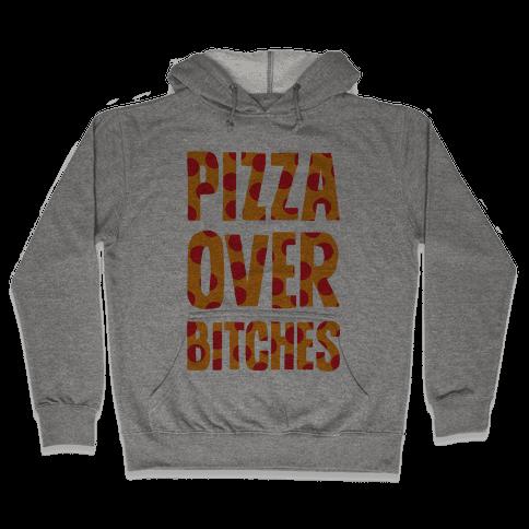 Pizza Over Bitches Hooded Sweatshirt