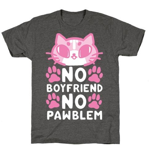 No Boyfriend No Pawblem Mens/Unisex T-Shirt