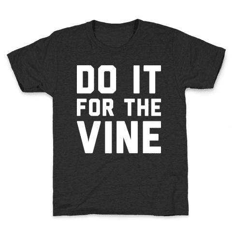 Do It For The Vine Kids T-Shirt