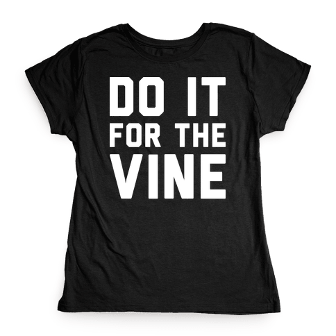 Do It For The Vine Womens T-Shirt