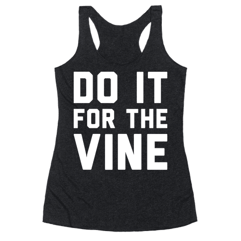 Do It For The Vine Racerback Tank Top