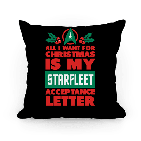 All I Want For Christmas Is My Starfleet Acceptance Letter Pillow