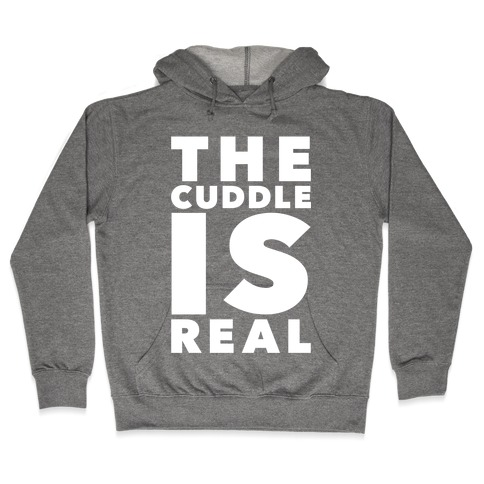 The Cuddle Is Real Hooded Sweatshirt