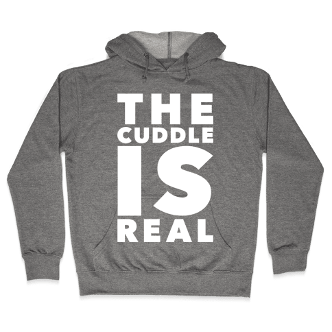 The Cuddle Is Real Hooded Sweatshirt
