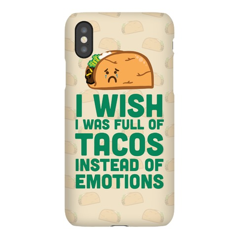 I Wish I Was Full Of Tacos Instead Of Emotions Phone Case