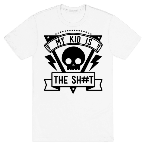 My Kid is the Shit Mens T-Shirt