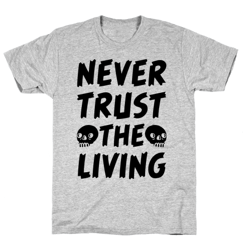 Never Trust The Living Mens T-Shirt