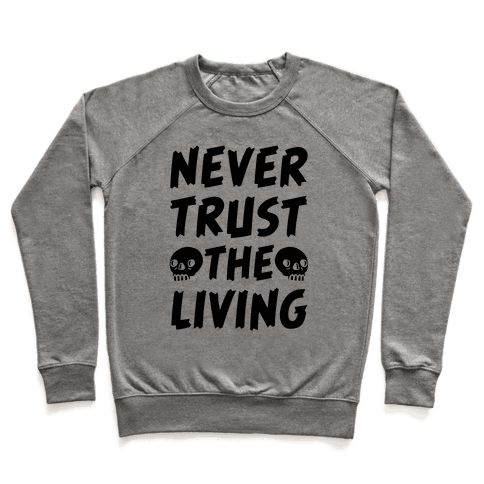 Never Trust The Living Pullover