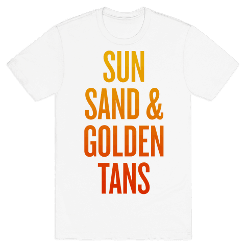 Sun, Sand, & Golden Tans Mens T-Shirt