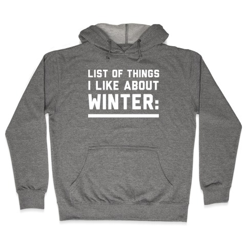 List Of Things I Like About Winter Hooded Sweatshirt
