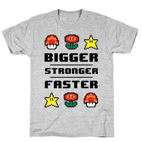 Bigger Stronger Faster T-Shirt