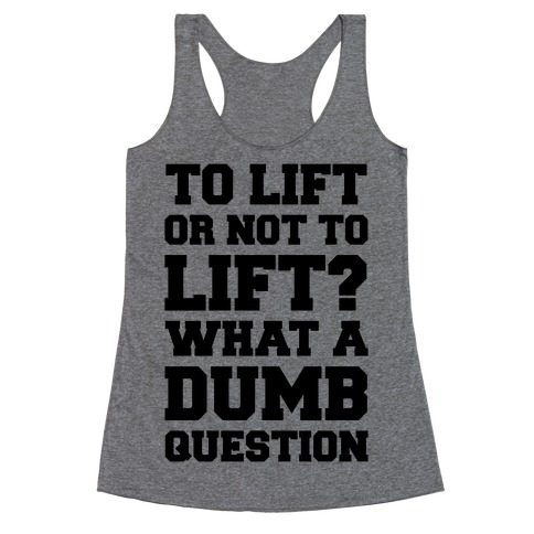 To Lift Or Not To Lift? What A Dumb Question Racerback Tank Top