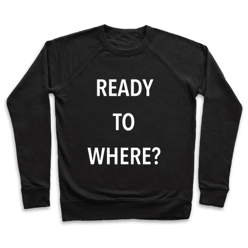 Ready To Where? Pullover