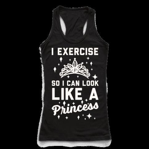 I Exercise So I Can Look Like A Princess