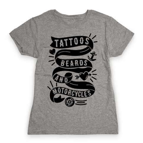 Tattoos, Beards and Motorcycles Womens T-Shirt