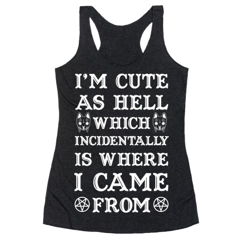 I'm Cute As Hell Racerback Tank Top