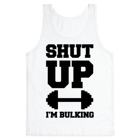Shut Up I'm Bulking Tank Top