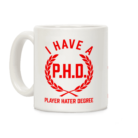 I Have A P.H.D. (Player Hater Degree) Coffee Mug