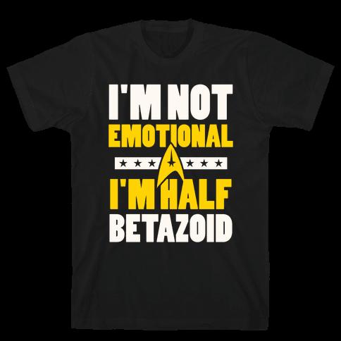 I'm Not Emotional, I'm Half Betazoid Mens T-Shirt