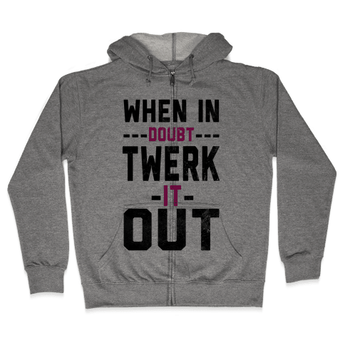 When It Doubt, Twerk It Out! Zip Hoodie