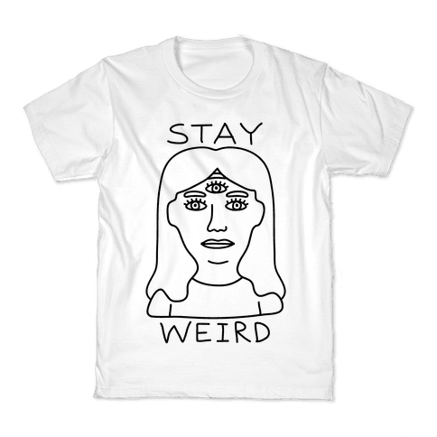 Stay Weird Kids T-Shirt