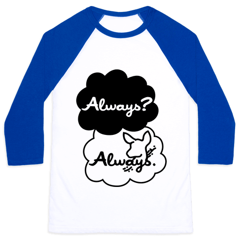 Always? Always. Baseball Tee