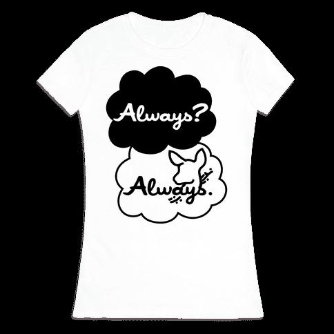 Always? Always. Womens T-Shirt