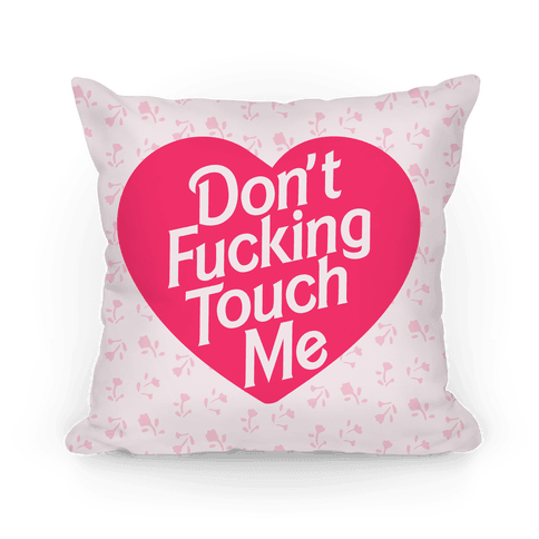 Don't F***ing Touch Me Pillow