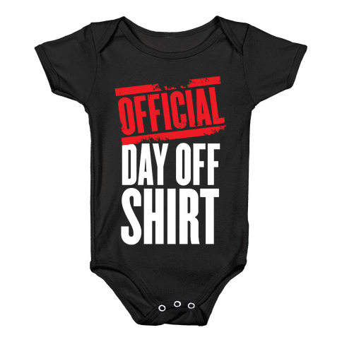 Official Day Off Shirt Baby Onesy