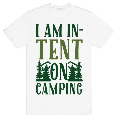 15be83edc8 I Am In-Tent On Camping T-Shirt | LookHUMAN