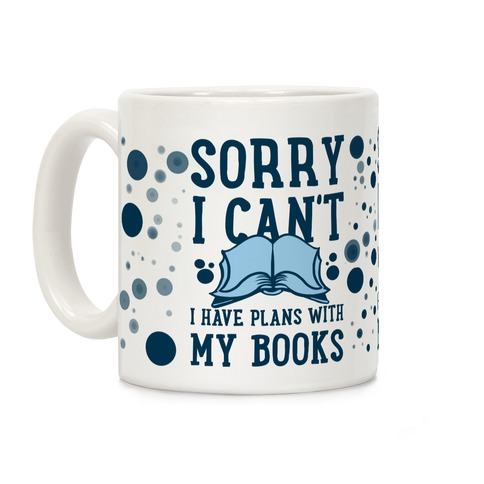 Sorry I Can't I Have Plans with My Books Coffee Mug