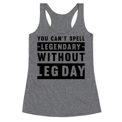 You Can't Spell Legendary Without Leg Day Racerback Tank Top