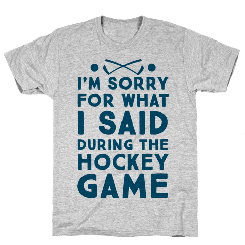 I'm Sorry for What I Said during the Hockey Game Mens T-Shirt