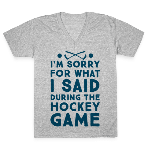 I'm Sorry for What I Said during the Hockey Game V-Neck Tee Shirt