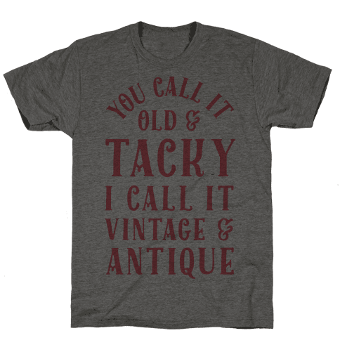 You Call It Old And Tacky I call It Vintage And Antique Mens T-Shirt