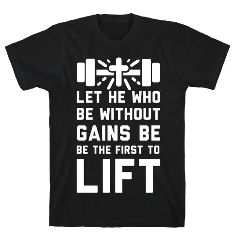 Let He Who Be without Gains Be the First to Lift T-Shirt
