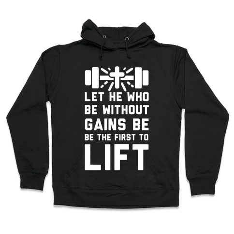 Let He Who Be without Gains Be the First to Lift Hooded Sweatshirt