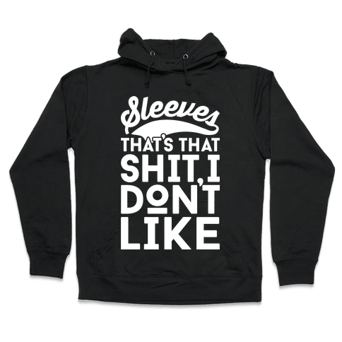 Sleeves That's That Shit I Don't Like Hooded Sweatshirt