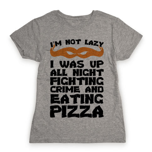 Fighting Crime and Eating Pizza Womens T-Shirt