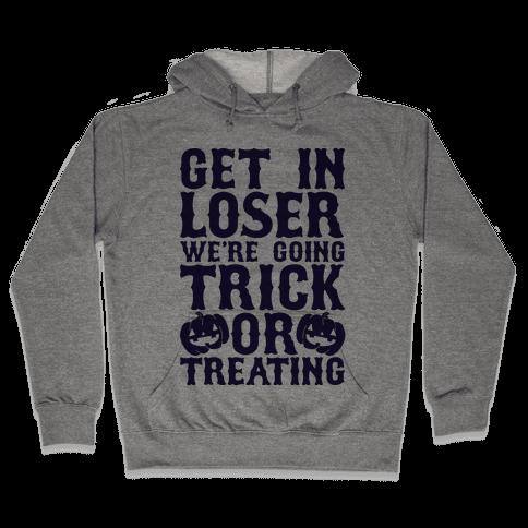 Get in Loser We're Going Trick or Treating Hooded Sweatshirt