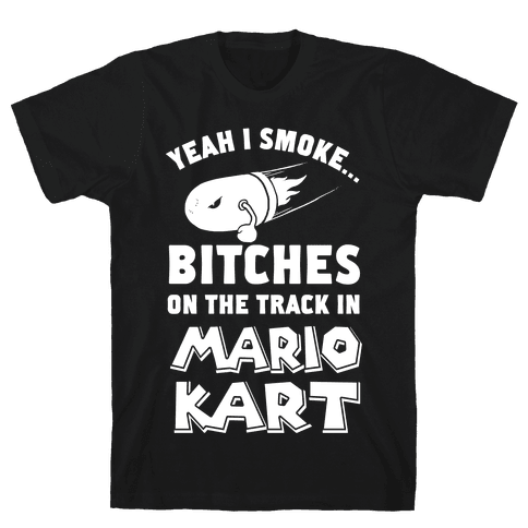 Yeah I Smoke Bitches On The Track In Mario Kart Mens T-Shirt