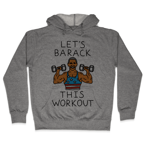 Let's Barack This Workout Hooded Sweatshirt