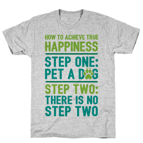 How To Achieve Happiness: Pet A Dog Mens T-Shirt